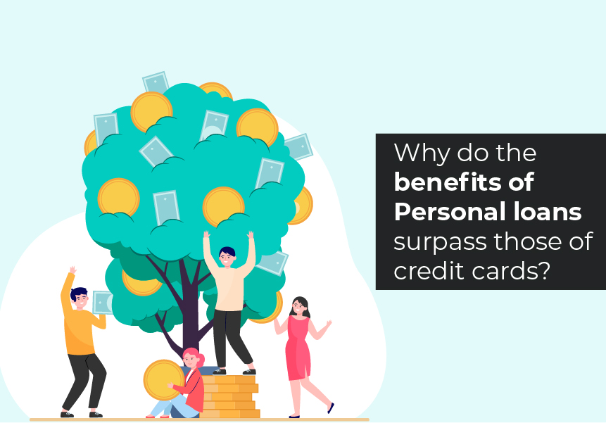 Why do the benefits of Personal loans surpass those of credit cards?