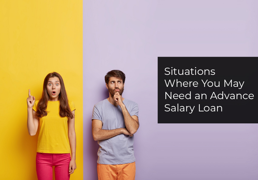 Situations Where You May Need an Advance Salary Loan