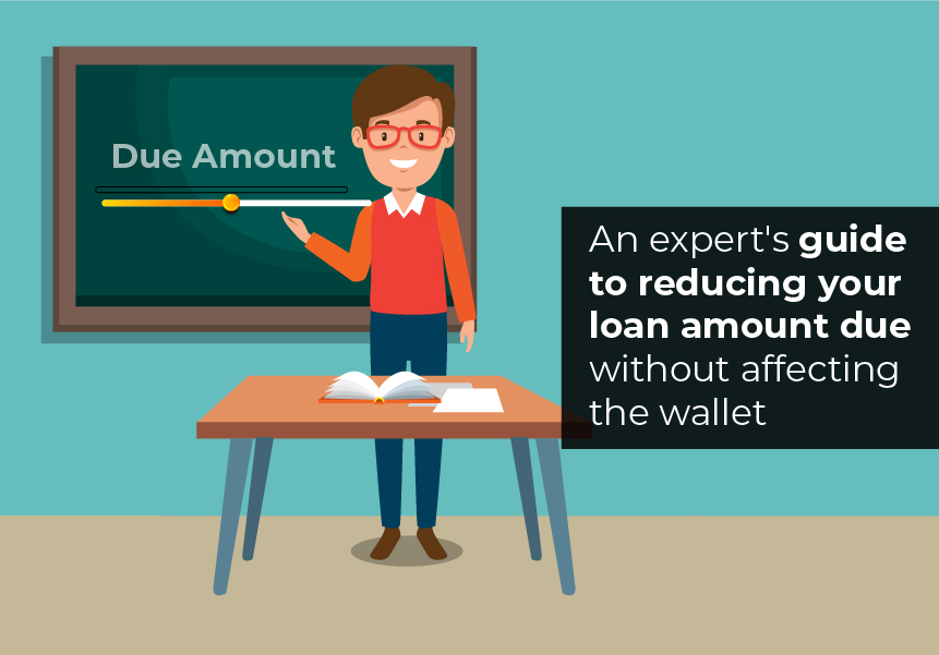 An expert's guide to reducing your loan amount due without affecting the wallet