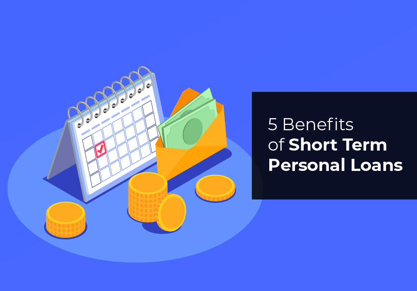 5 Benefits of Short Term Personal Loans