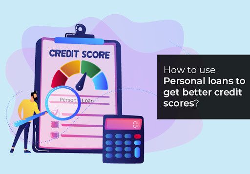 How to use Personal loans to get better credit scores?