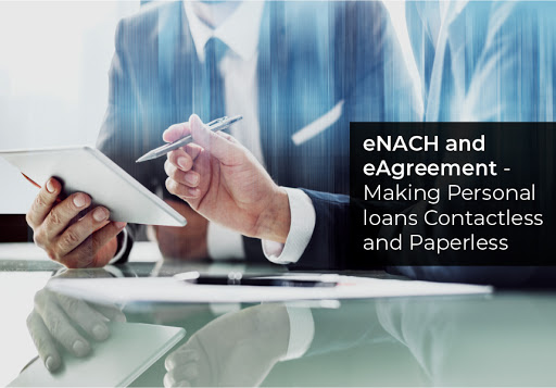 eNACH and eAgreement - Making Personal loans Contactless and Paperless