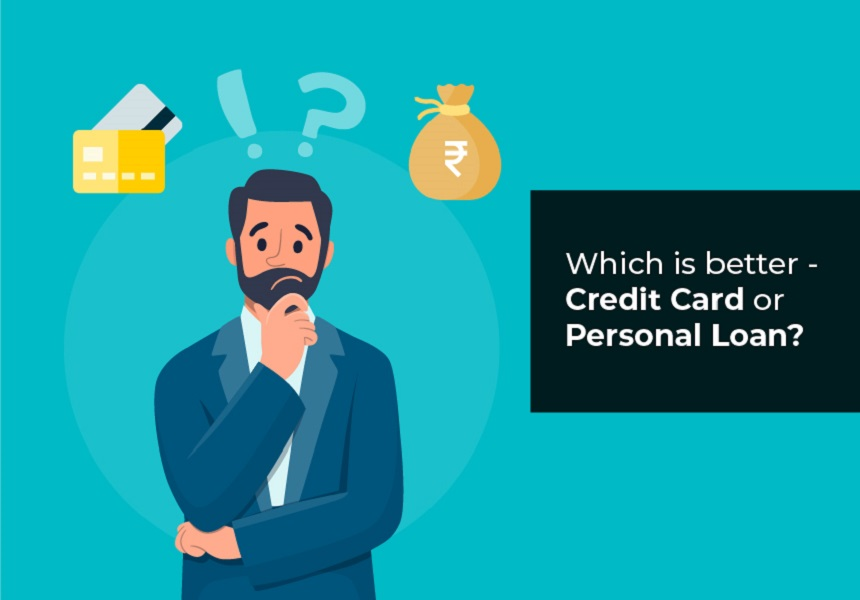 Which is better - Credit Card or Personal Loan?