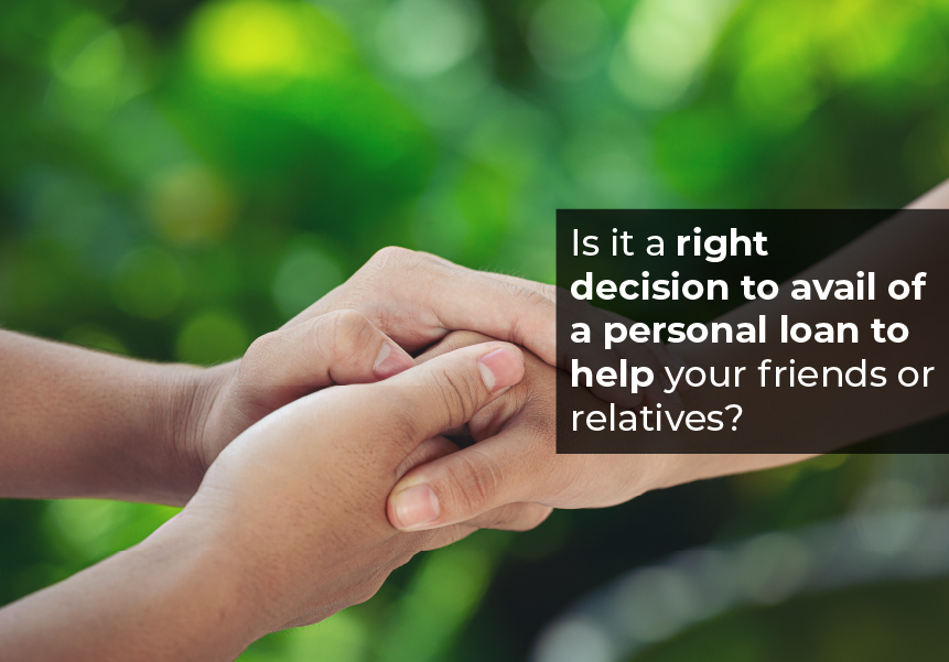 Is it a right decision to avail of a personal loan to help your friends or relatives?