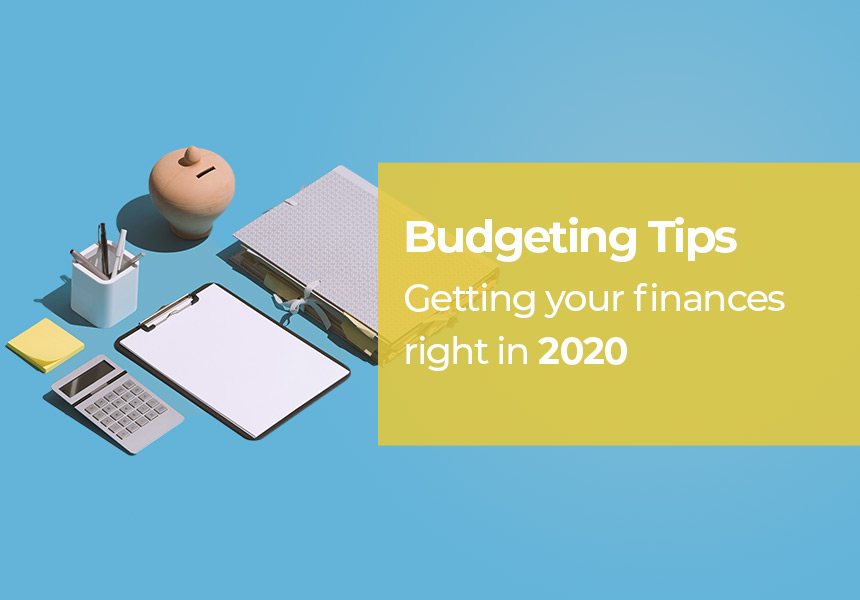 Budgeting Tips for Getting your Finances Right in 2020