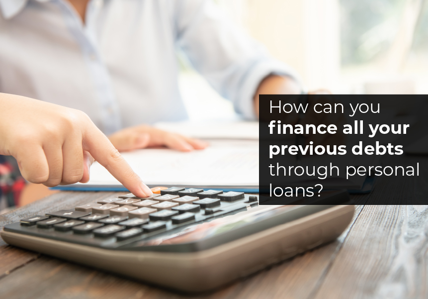 How can you finance all your previous debts through personal loans?