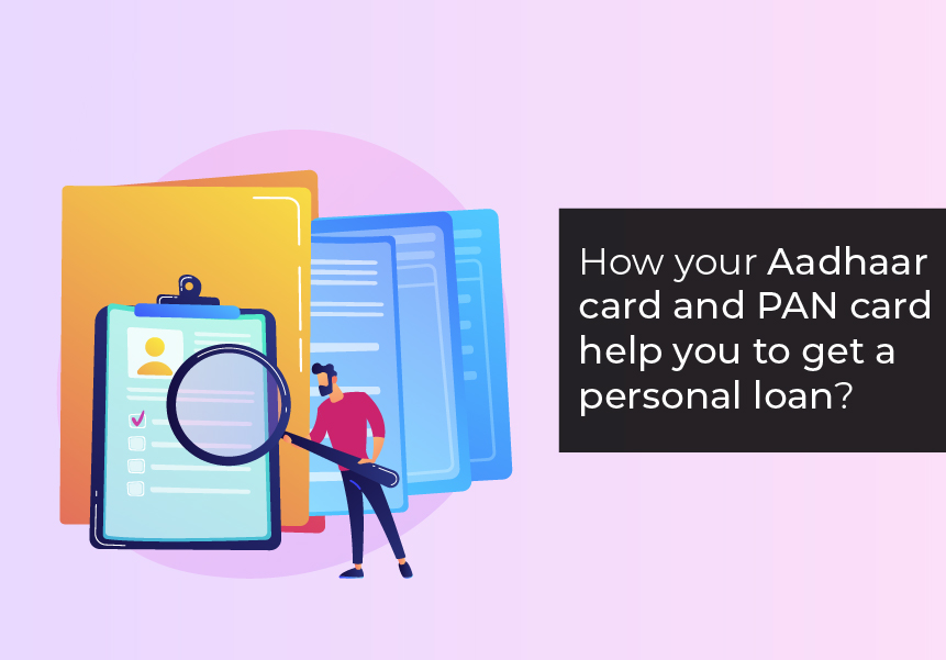 How your Aadhaar card and PAN card help you to get a Personal loan?