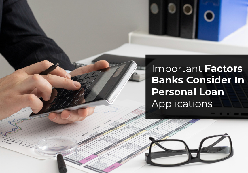 Important Factors Banks Consider In Personal Loan Applications
