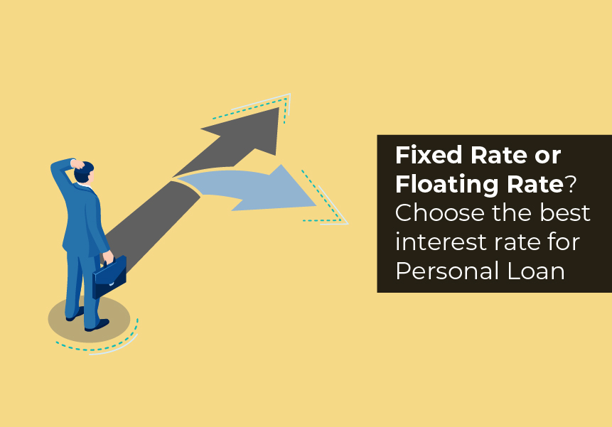 Fixed Rate or Floating Rate? Choose the best interest rate before opting for a personal loan