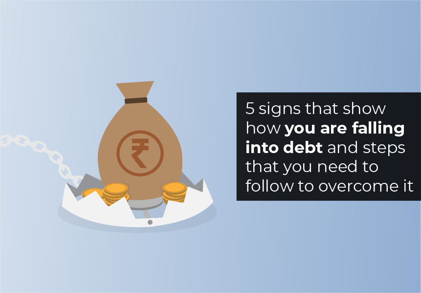 5 signs that show how you are falling into debt and steps that you need to follow to overcome it