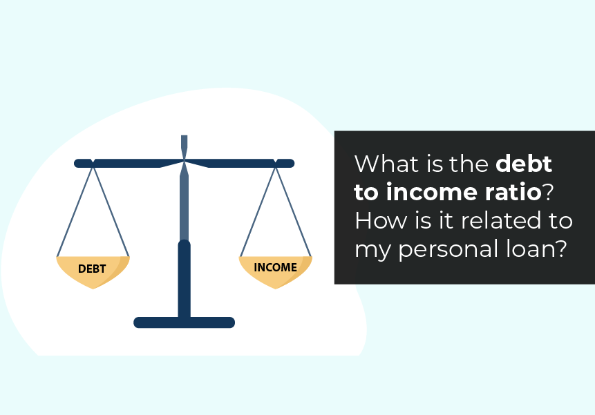 What is the debt to income ratio? How is it related to my personal loan?