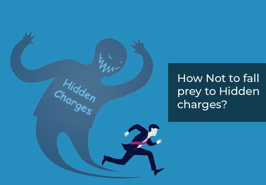 How Not to fall prey to Hidden charges?