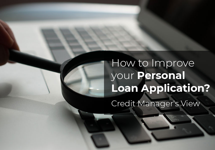 How to improve your Personal Loan Application? - Tips by a Credit Manager