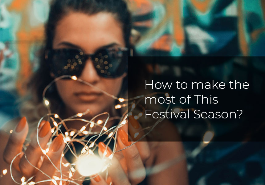 How to make the most of This Festival Season?