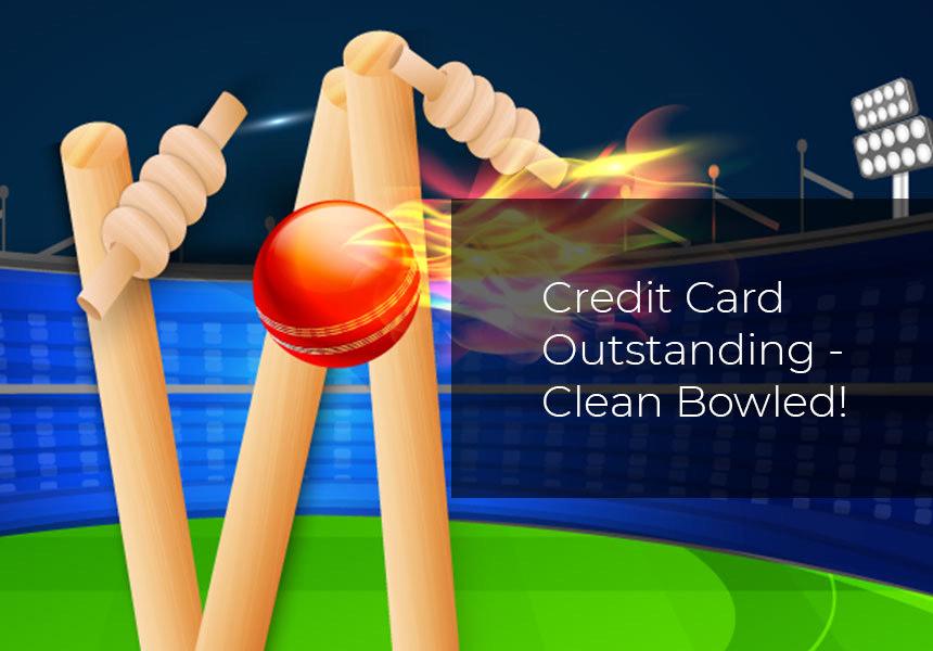 Credit Card Dues - Clean Bowled!!
