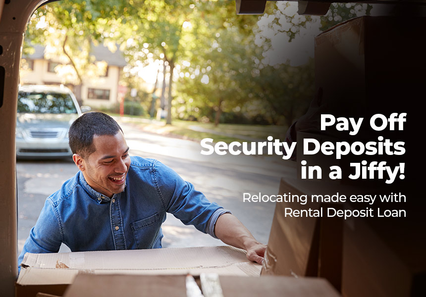 Worried About Security Deposit While Relocating? Rental Deposit Loan Can Help!
