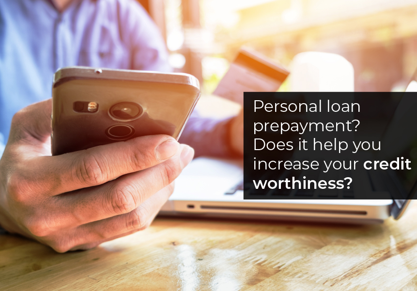 Personal loan prepayment? Does it help you increase your credit worthiness?