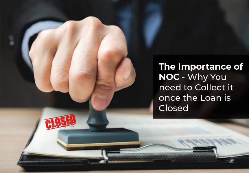 The Importance of NOC and Why You need to Collect it once the Loan is Closed
