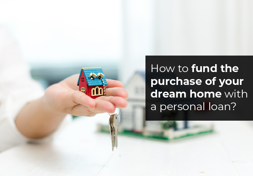 How to fund the purchase of your dream home with a personal loan?