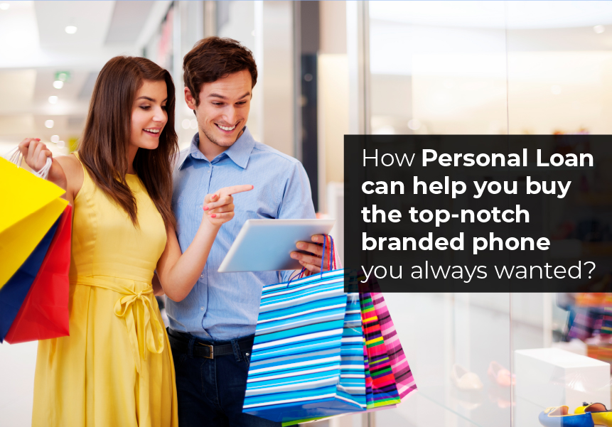 How Personal Loan can help you buy the top-notch branded phone you always wanted?