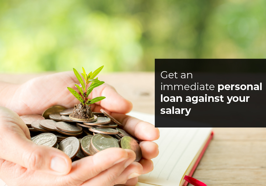 Get an immediate personal loan against your salary