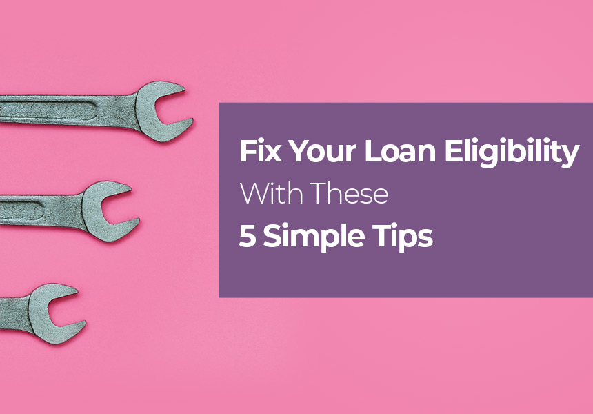 5 Simple Tips to Fix Your Personal Loan Eligibility