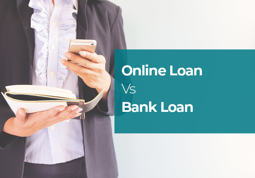 Online Loan Vs Bank Loan - Which is Better?