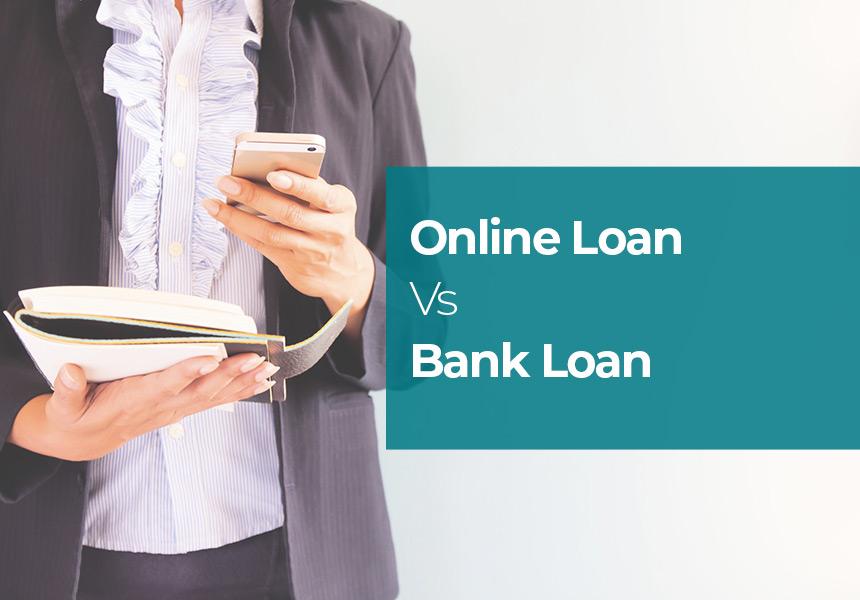 Online Loan Vs Bank Loan - Which is Better?