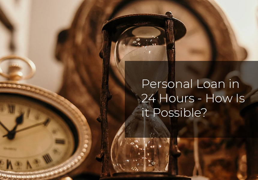 Personal Loan in 24 Hours - How Is it Possible?