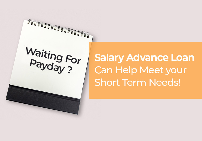Awaiting Paycheck? Salary Advance Loan Can Help Meet your Short Term Needs!