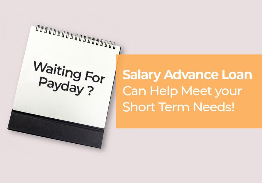 Awaiting Paycheck? Salary Advance Loan Can Help Meet your Short Term Needs!