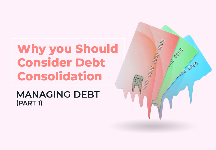 Why You Should Consider Debt Consolidation - Managing Debt (Part 1)