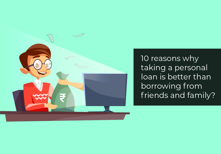 Top 10 reasons why taking a Personal loan is better than borrowing from friends and family