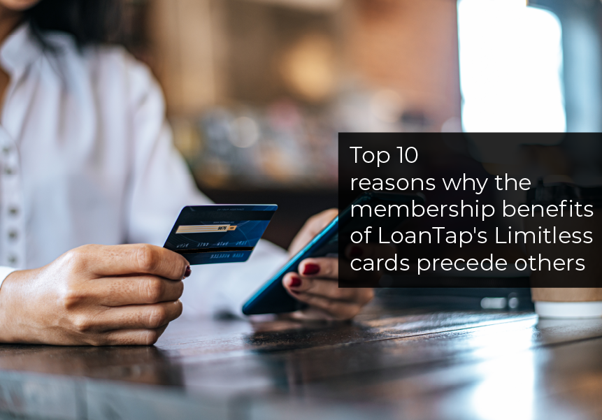 Top 10 reasons why the membership benefits of LoanTap's Limitless cards precede others