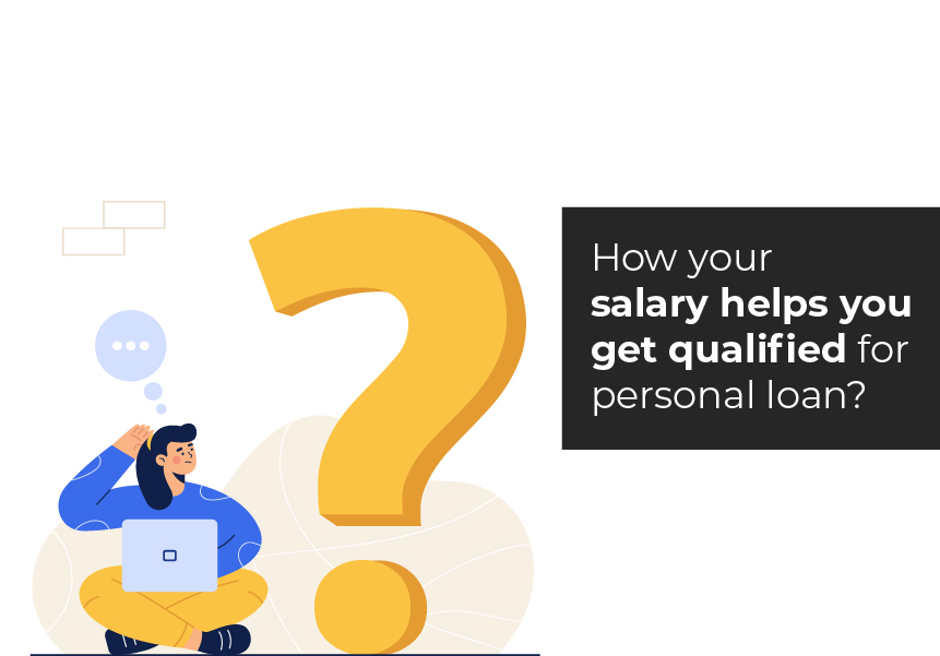 How does your salary help you get qualified for a personal loan?
