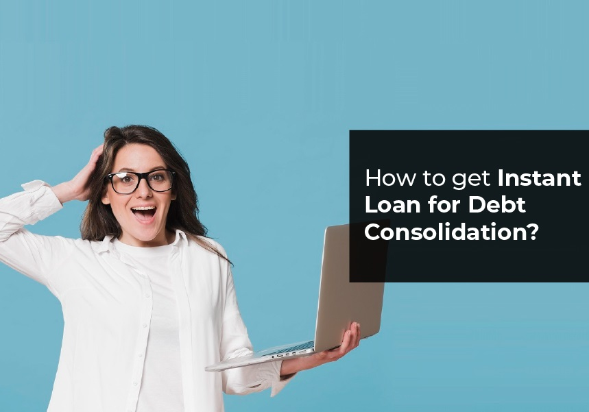 How to get Instant Loan for Debt Consolidation ?