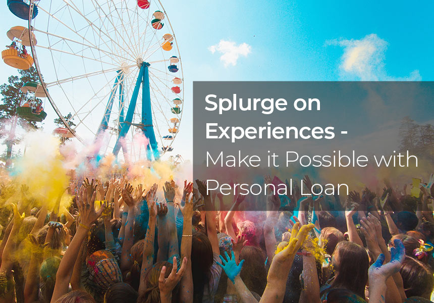 Splurge on Experiences - Make it Possible With a Personal Loan