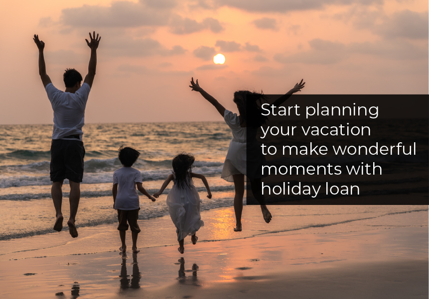 Start planning your vacation to make wonderful moments with holiday loan