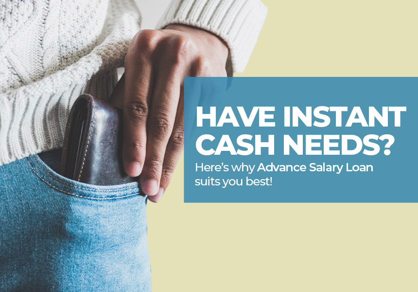 Have Instant Cash Needs? Here's why Advance Salary Loan Suits you Best!