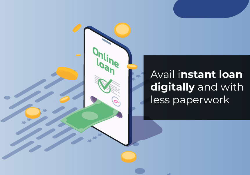 Avail instant loan digitally and with less paperwork