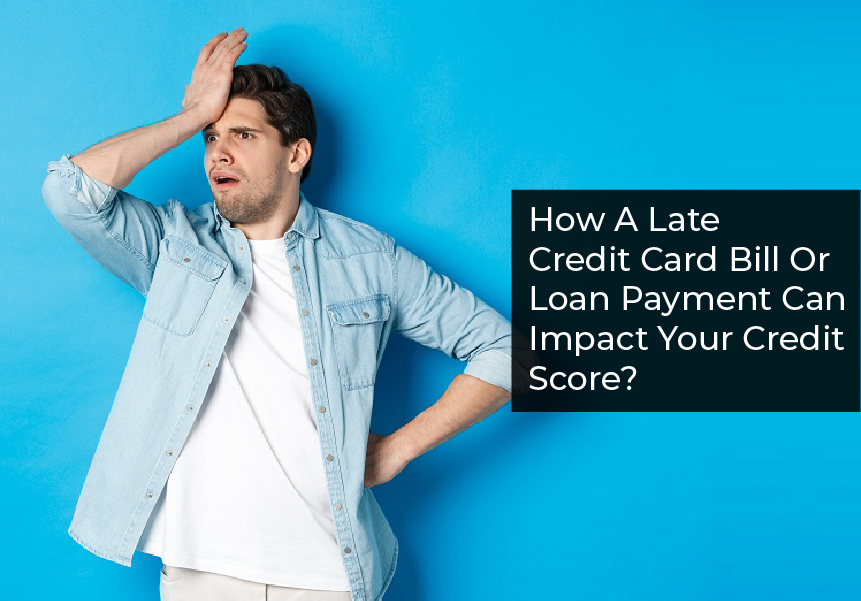 How A Late Credit Card Bill Or Loan Payment Can Impact Your Credit Score?