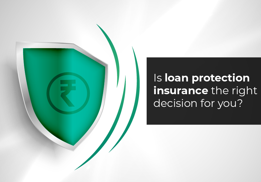 Is loan protection insurance the right decision for you?