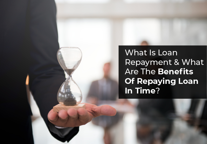 What Is Loan Repayment? What Are The Benefits Of Repaying Loan In Time?