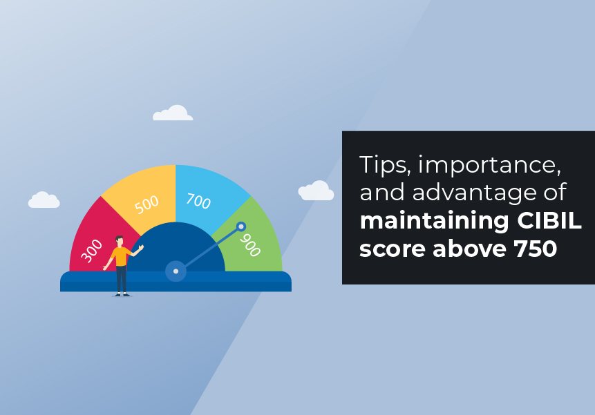 Tips, importance, and advantage of maintaining Credit score above 750