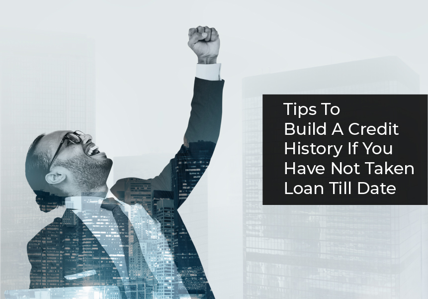 Tips To Build A Credit History If You Have Not Taken Loan Till Date
