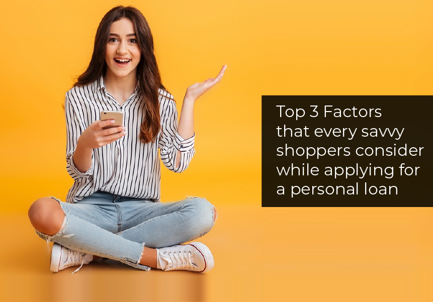 Top 3 Factors that every savvy shoppers consider while applying for a personal loan