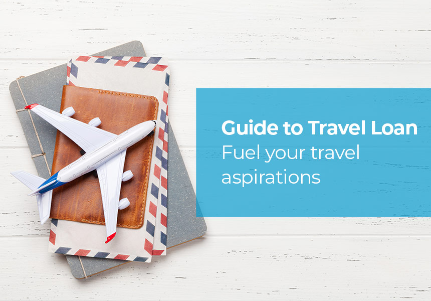 Guide to Travel Loan : Fuel your Travel Aspirations