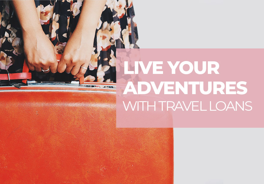 Live Your Adventures - How Can You Get a Loan For Travel